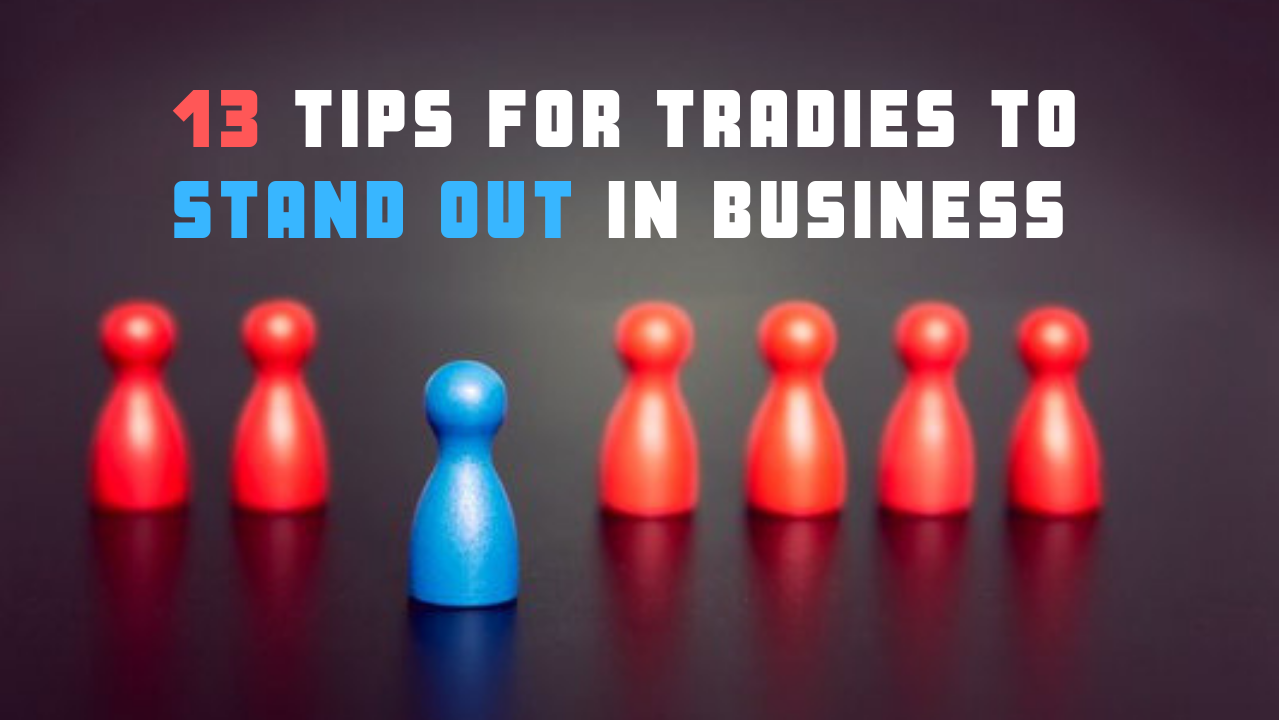 13 Tips For Tradies To Stand Out In Business