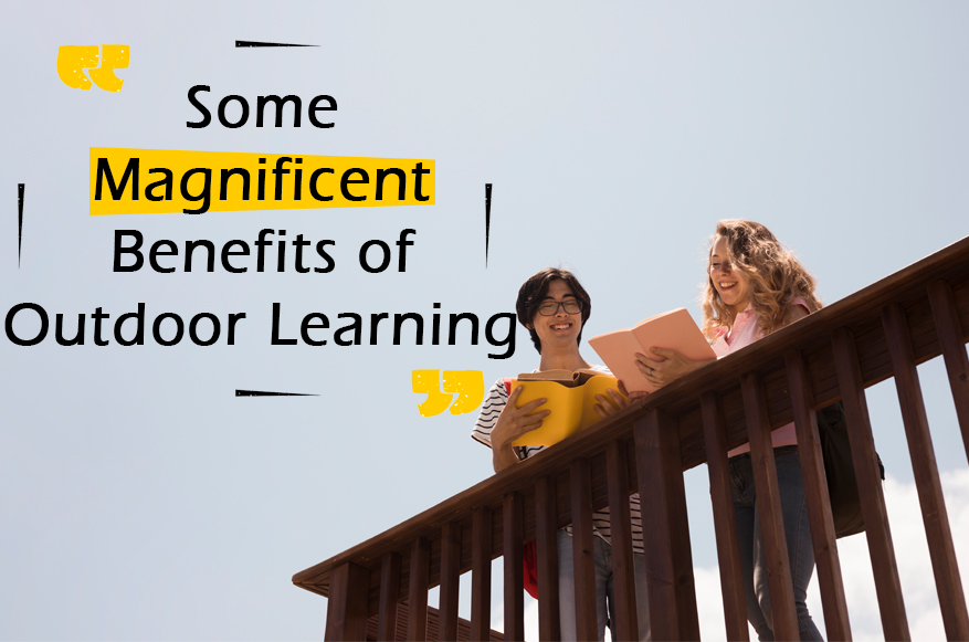 Some Magnificent Benefits of Outdoor Learning