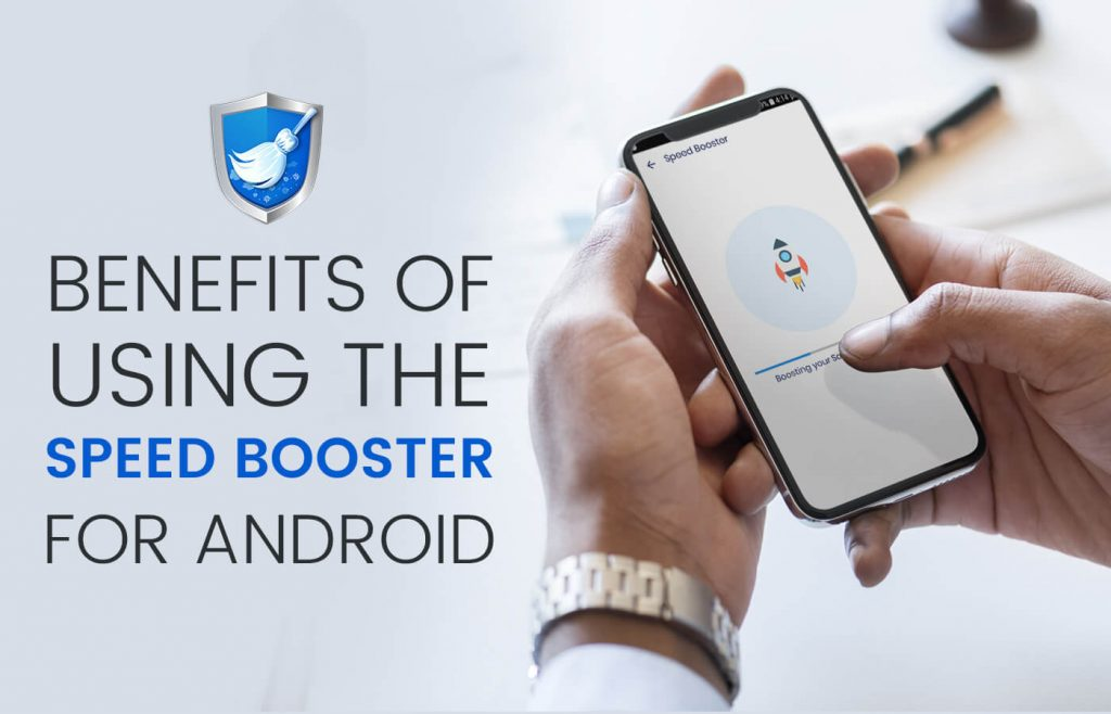 Benefits of Using the Speed Booster for Android