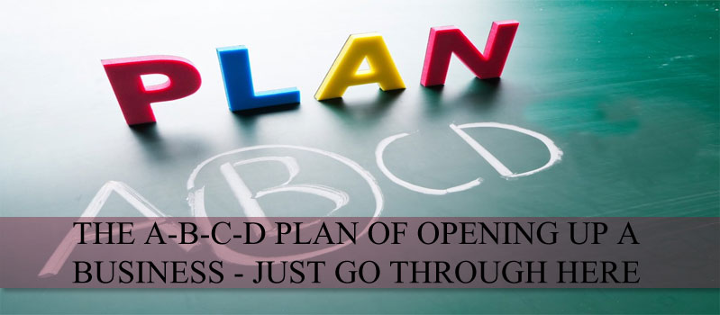 THE A-B-C-D PLAN OF OPENING UP A BUSINESS – JUST GO THROUGH HERE
