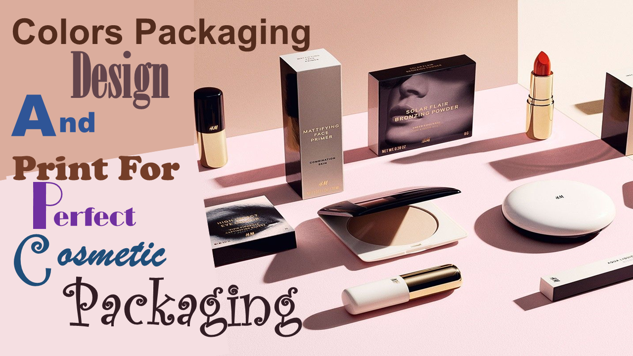 Colors Packaging Design And Print For Perfect Cosmetic Packaging