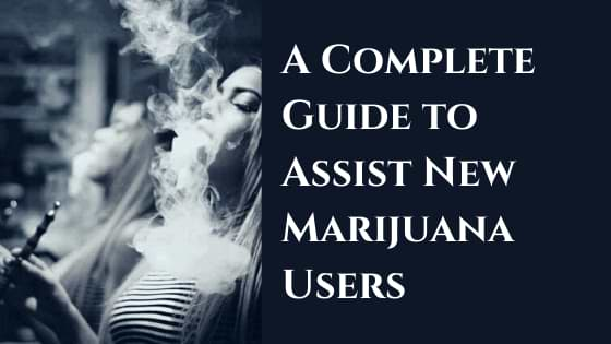 A Complete Guide to Assist New Marijuana Users