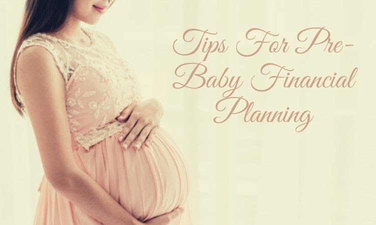 Essential Tips For Pre-Baby Financial Planning