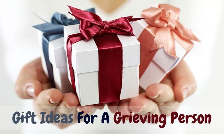 Top Six Gift Ideas For A Grieving Person