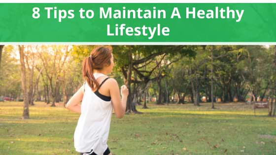 8 Tips to Maintain A Healthy Lifestyle
