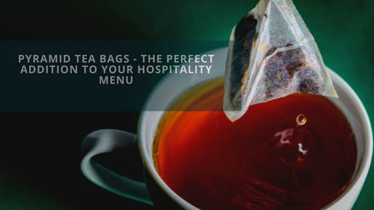 Pyramid Tea Bags – The Perfect Addition to Your Hospitality Menu