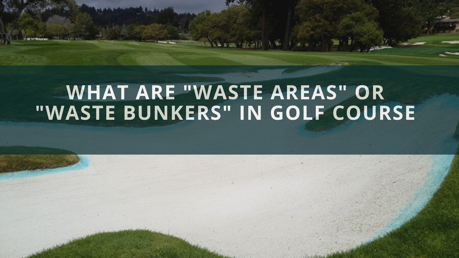 "What are ""Waste Areas"" or ""Waste Bunkers"" in Golf Course"